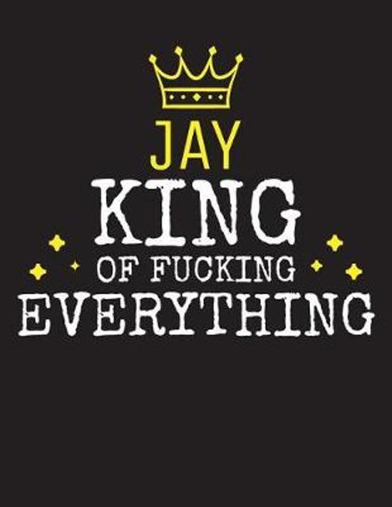 JAY - King Of Fucking Everything