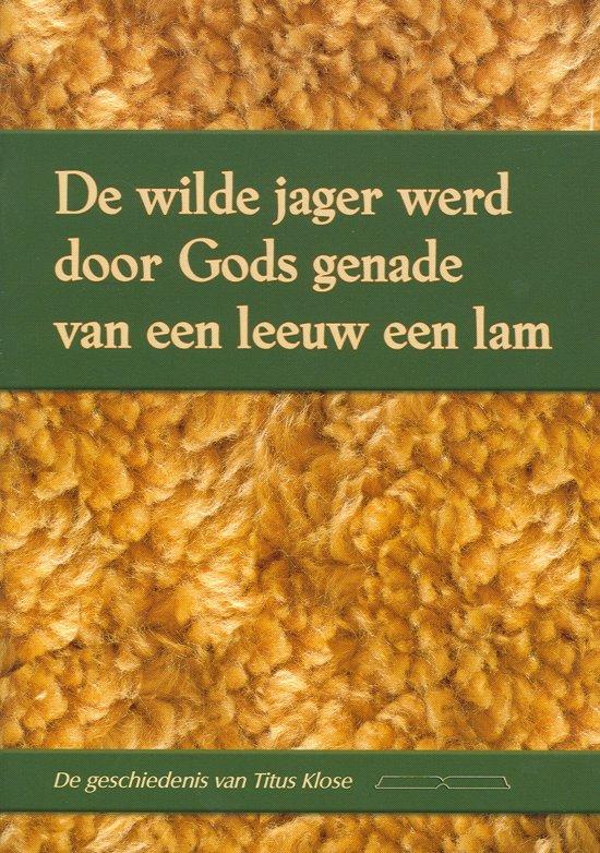 Wilde jager werd door Gods genade van - Diverse auteurs |