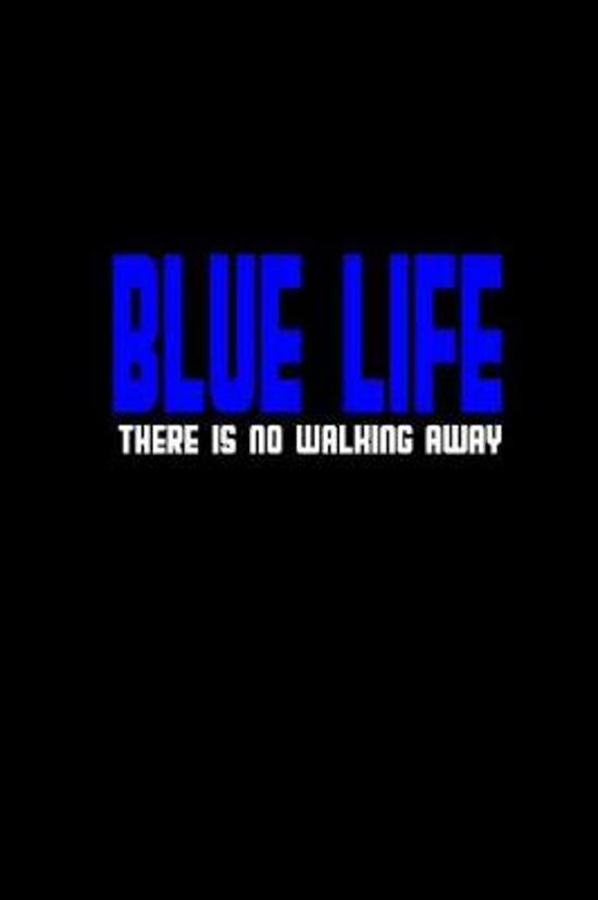 Blue life there is no walking away: Notebook - Journal - Diary - 110 Lined pages
