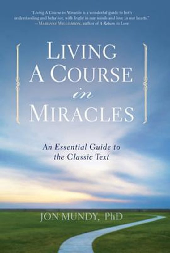 Living a Course in Miracles - An Essential Guide to the Classic Text