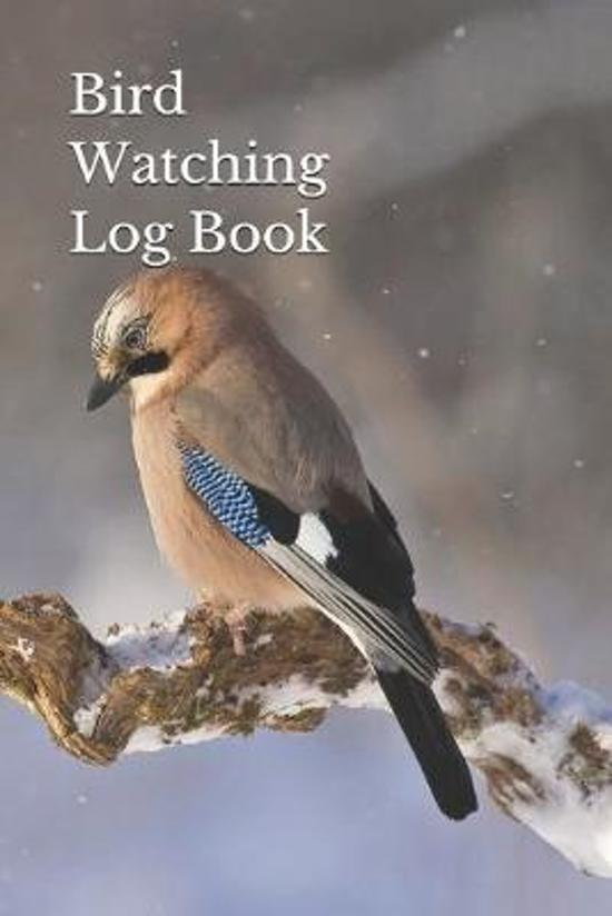 Bird Watching Log Book: Bird Watching Log, Notebook and Journal: The perfect book for Birders & Bird Watchers - 6x9 - Bird In The Snow