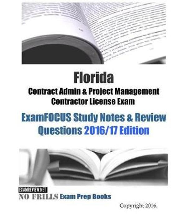 Florida Contract Admin & Project Management Contractor License Exam ExamFOCUS Study Notes & Review Questions 2016/17 Edition