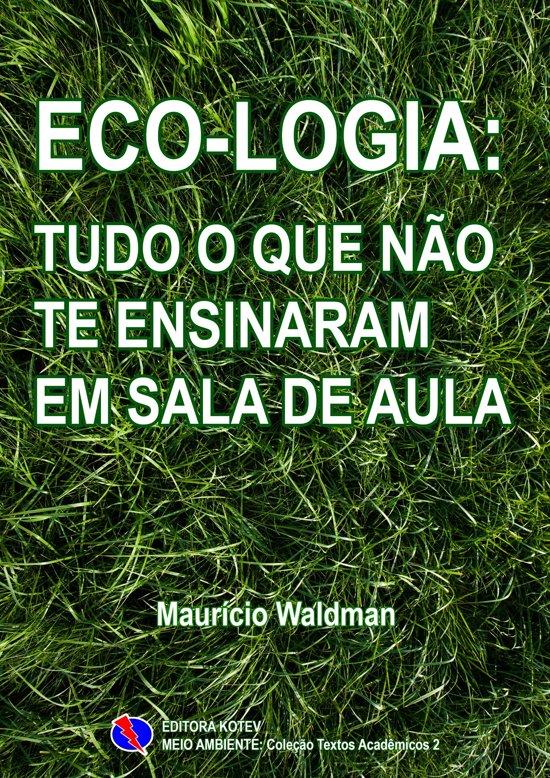 Eco-Logia: Tudo o que não te ensinaram em Sala de Aula