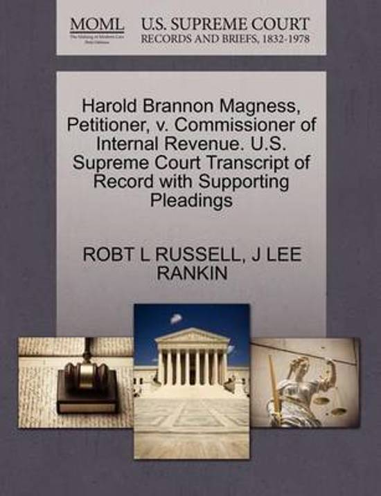 Harold Brannon Magness, Petitioner, V. Commissioner of Internal Revenue. U.S. Supreme Court Transcript of Record with Supporting Pleadings