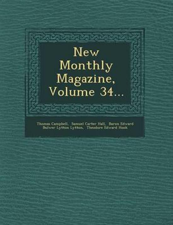 New Monthly Magazine, Volume 34...