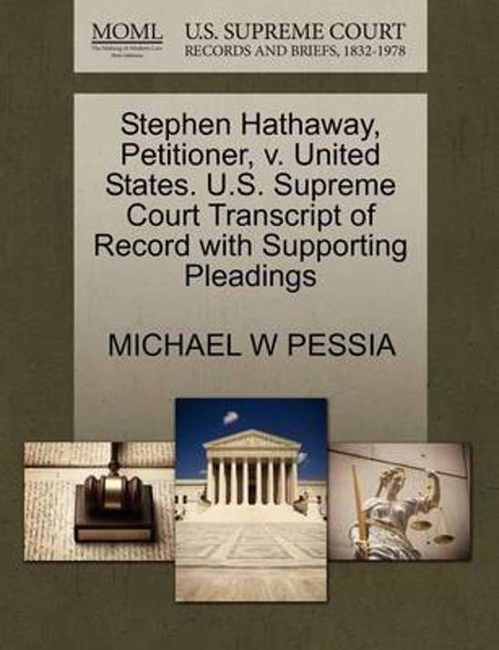 Stephen Hathaway, Petitioner, V. United States. U.S. Supreme Court Transcript of Record with Supporting Pleadings