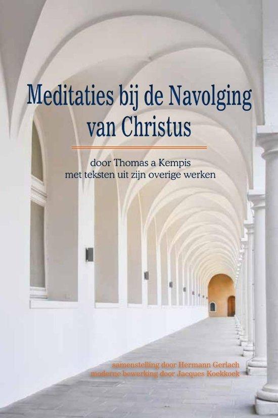 Meditaties bij de navolging van christus - door thomas a kempis - met teksten uit zijn overige werken