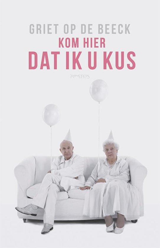Boek cover Kom hier dat ik u kus van Griet Op de Beeck (Paperback)