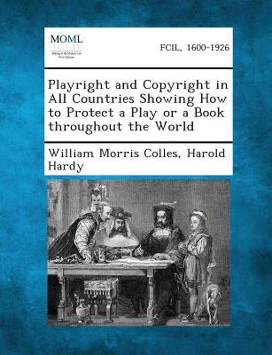 Playright and Copyright in All Countries Showing How to Protect a Play or a Book Throughout the World