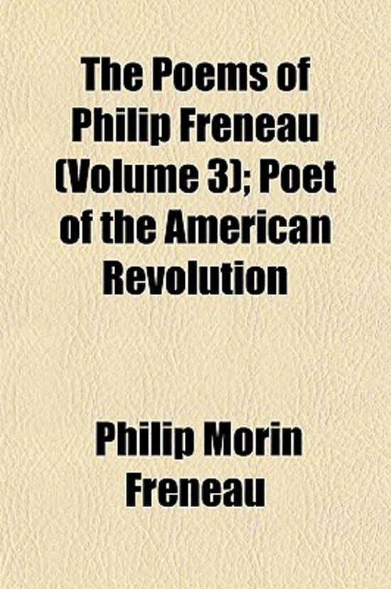 The Poems of Philip Freneau (Volume 3); Poet of the American Revolution