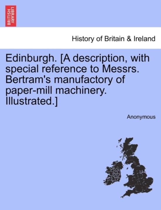 Edinburgh. [A Description, with Special Reference to Messrs. Bertram's Manufactory of Paper-Mill Machinery. Illustrated.]