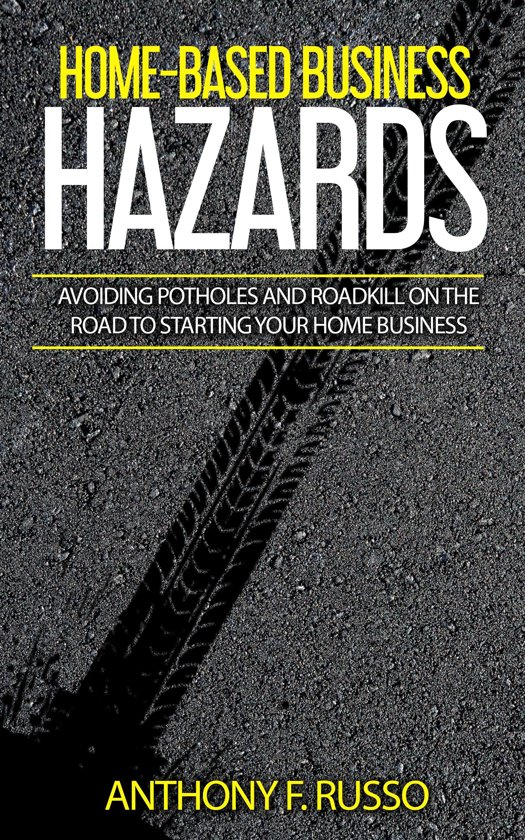 Boek cover Home-Based Business Hazards: Avoiding Potholes and Roadkill on the Road to Starting Your Home Business van Anthony F. Russo (Onbekend)