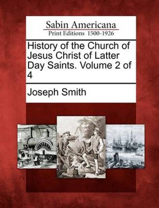 History of the Church of Jesus Christ of Latter Day Saints. Volume 2 of 4