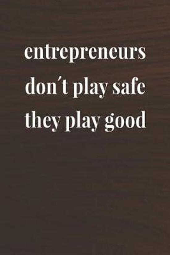 Entrepreneurs Don't Play Safe, They Play Good