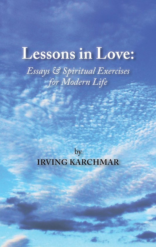 Lessons in Love: Essays and Spiritual Exercises for Modern Life
