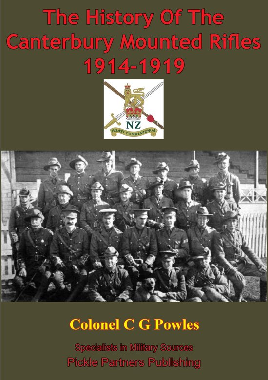 The History Of The Canterbury Mounted Rifles 1914-1919 [Illustrated Edition]