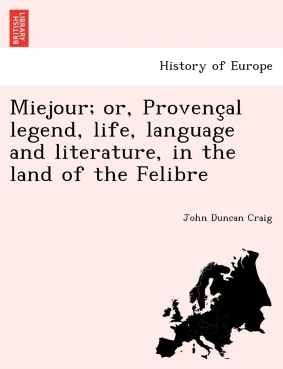 Miejour; Or, Provenc Al Legend, Life, Language and Literature, in the Land of the Felibre