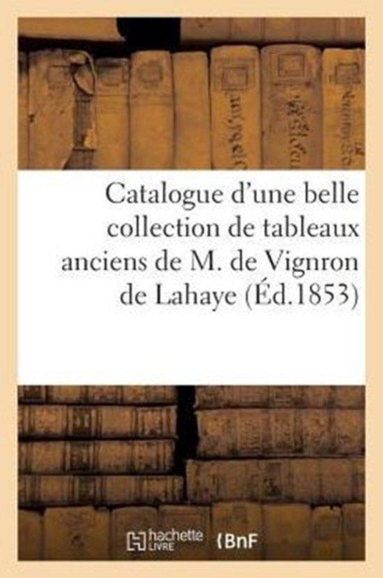 Boek cover Catalogue dUne Belle Collection de Tableaux Anciens Par Suite Du D�c�s de M. de Vignron de LaHaye van Sans Auteur (Paperback)