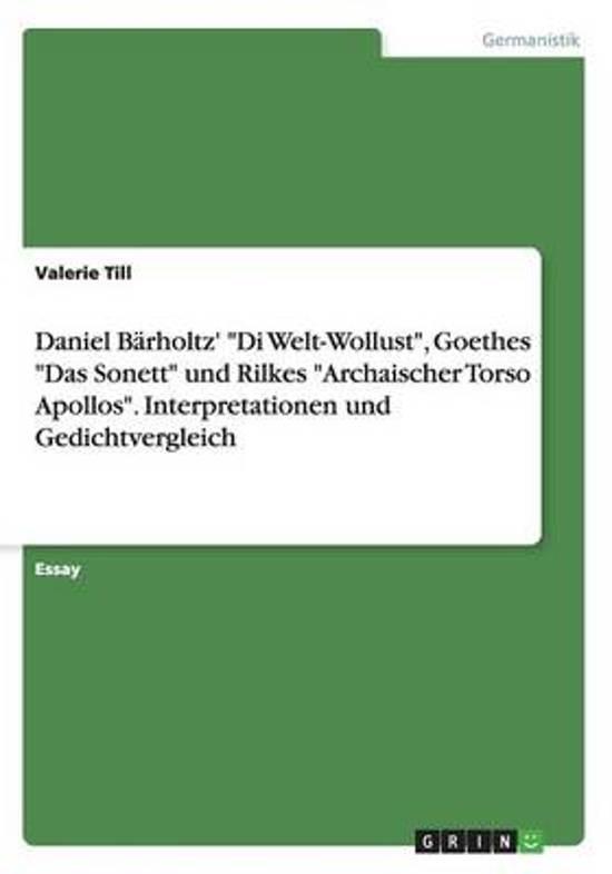 Daniel Barholtz'  Di Welt-Wollust,  Goethes  Das Sonett  Und Rilkes  Archaischer Torso Apollos.  Interpretationen Und Gedichtvergleich