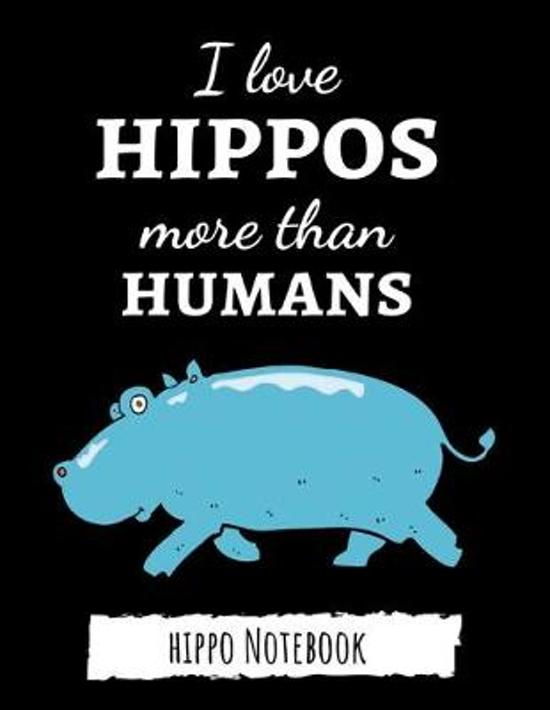 I Love Hippos More Than Humans: Cute College Ruled Hippo Notebook / Journal / Notepad, Gifts For Hippo Lovers, Perfect For School