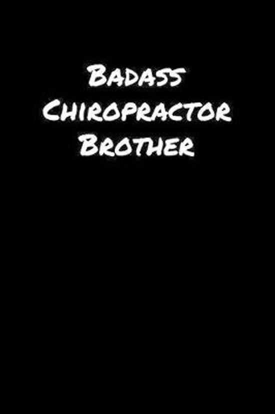 Badass Chiropractor Brother: A soft cover blank lined journal to jot down ideas, memories, goals, and anything else that comes to mind.
