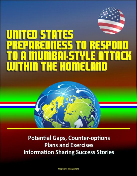 United States Preparedness to Respond to a Mumbai-Style Attack Within the Homeland: Potential Gaps, Counter-options, Plans and Exercises, Information Sharing Success Stories