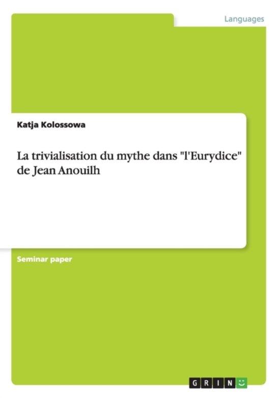 La Trivialisation Du Mythe Dans l'Eurydice de Jean Anouilh