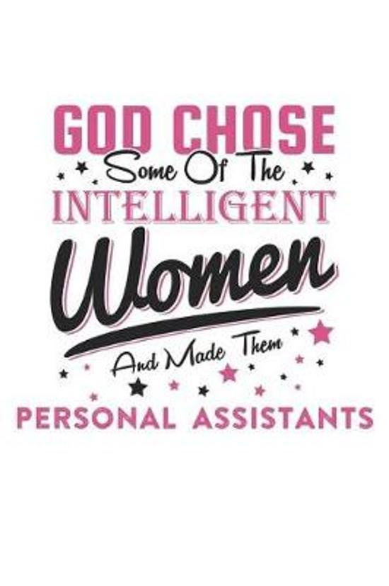 God Chose Some Of The Intelligent Women And Made Them Personal Assistants