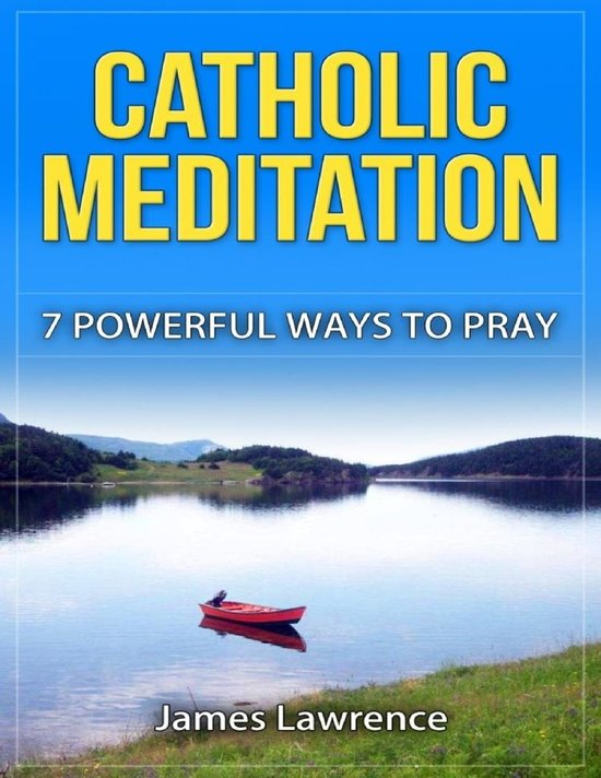 Catholic Meditation: 7 Powerful Ways to Pray