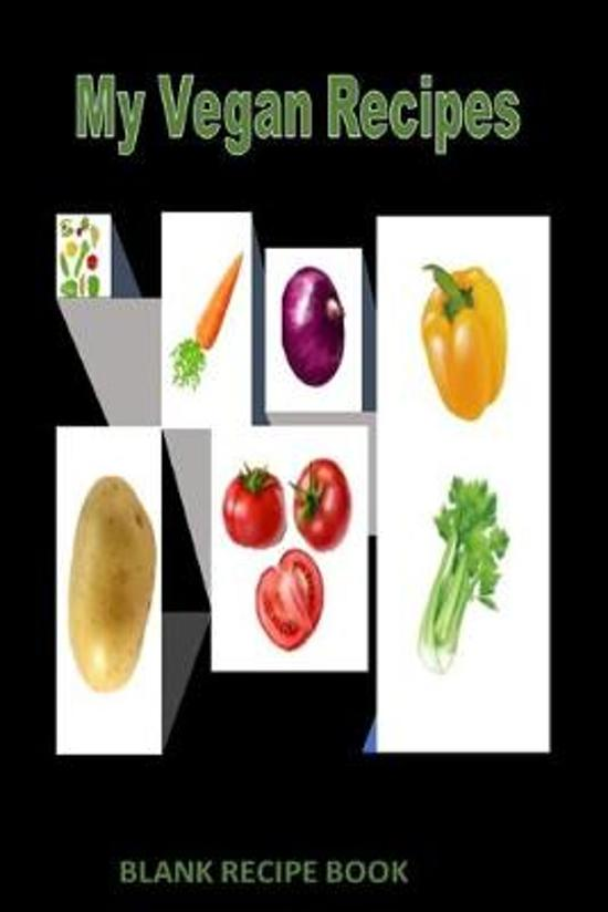 My Vegan Recipes: Blank Recipe Book Journal to write in my favorite recipes/meals, 6''x9'', 120 pages (black cover with vegetables)