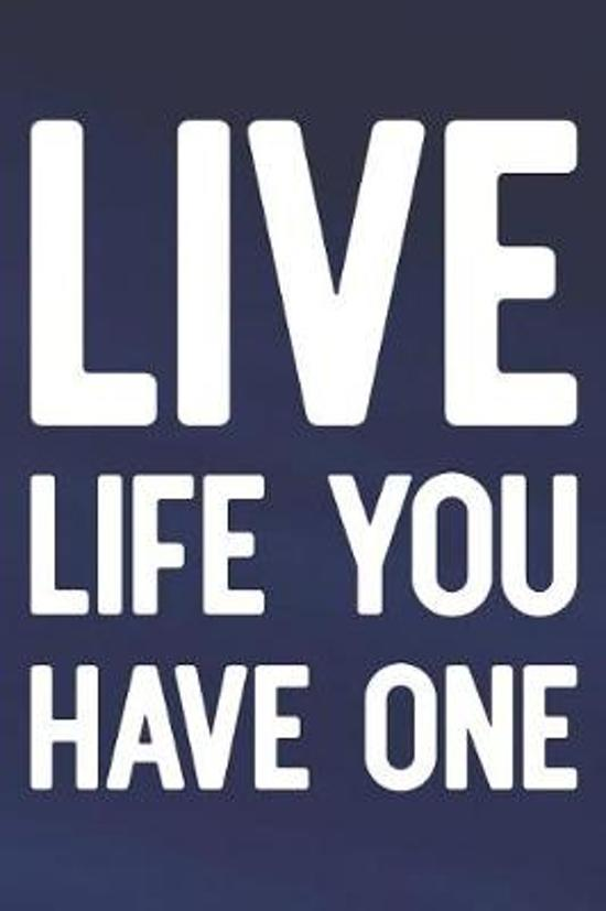 Live Life You Have One