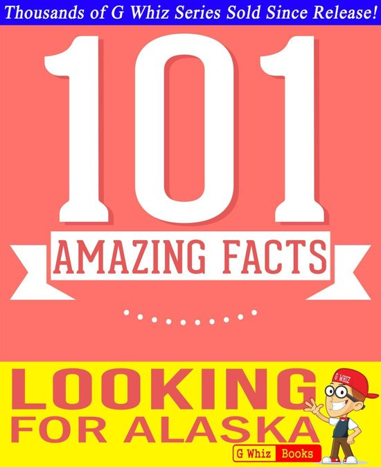 Looking for Alaska - 101 Amazing Facts You Didn't Know
