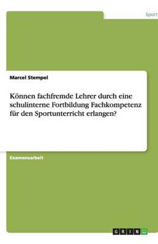 Konnen Fachfremde Lehrer Durch Eine Schulinterne Fortbildung Fachkompetenz Fur Den Sportunterricht Erlangen?
