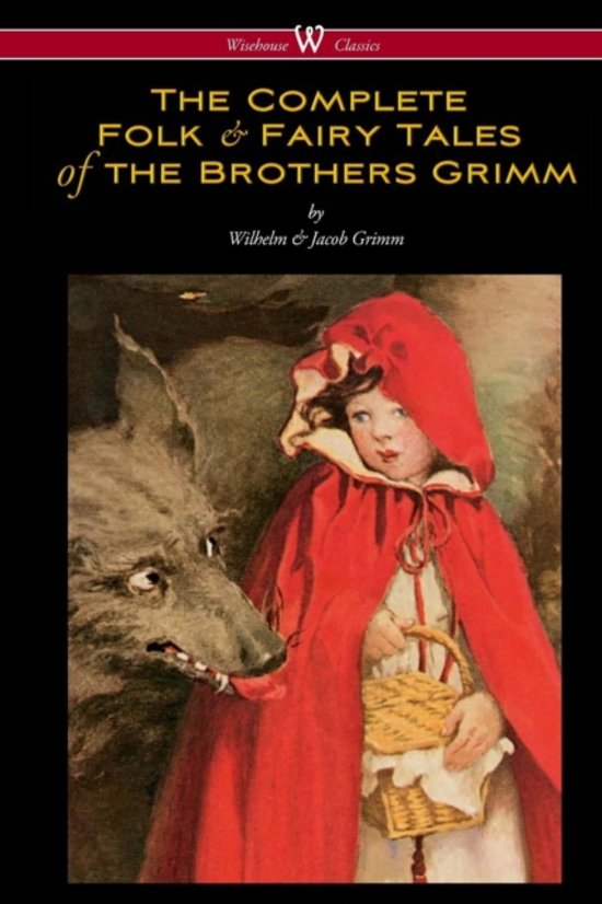 Boek cover The Complete Folk & Fairy Tales of the Brothers Grimm (Wisehouse Classics - The Complete and Authoritative Edition) van Jacob Grimm (Paperback)