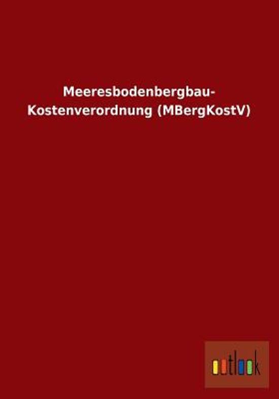 Meeresbodenbergbau- Kostenverordnung (Mbergkostv)