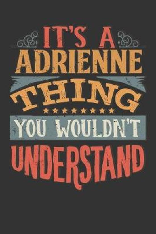 Its A Adrienne Thing You Wouldnt Understand: Adrienne Diary Planner Notebook Journal 6x9 Personalized Customized Gift For Someones Surname Or First Na