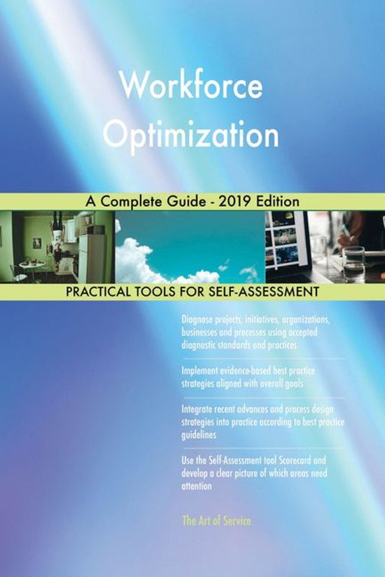 Workforce Optimization A Complete Guide - 2019 Edition