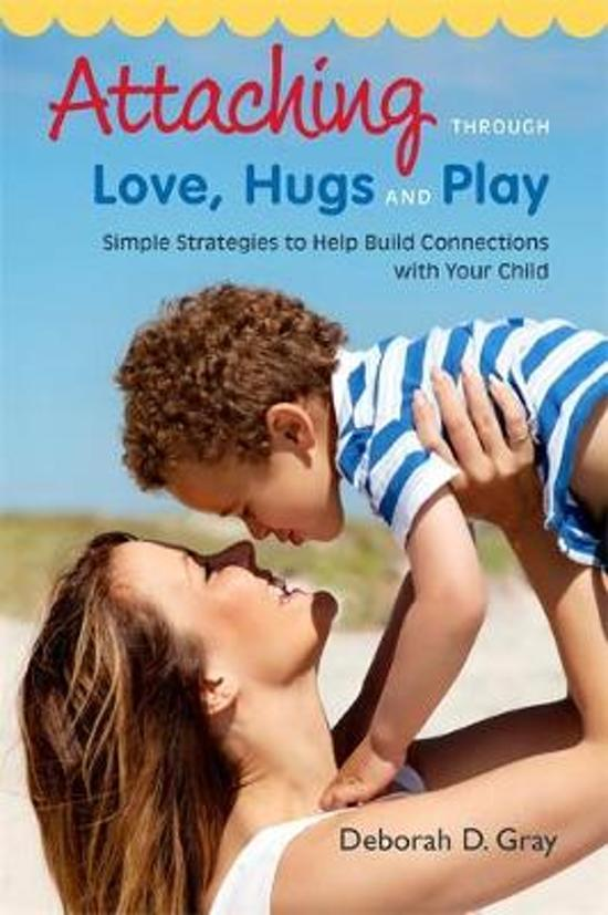 Boek cover Attaching Through Love, Hugs and Play van Deborah D. Gray (Paperback)