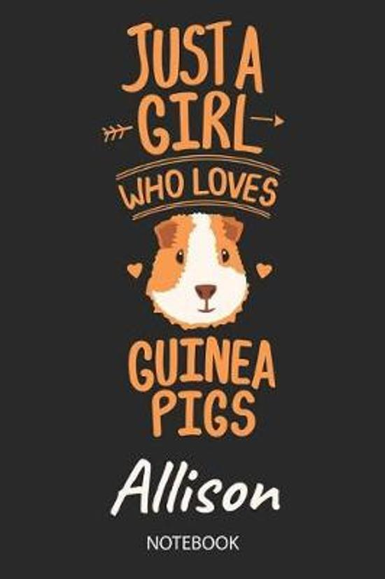Just A Girl Who Loves Guinea Pigs - Allison - Notebook