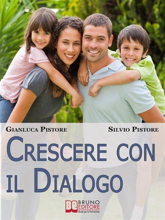 Crescere con il Dialogo. Il Rapporto Genitori-Figli Raccontato da Esperienze Personali Vissute dai Due Punti di Vista. (Ebook Italiano - Anteprima Gratis)