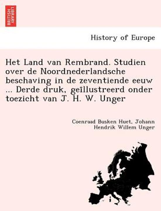 Het land van rembrand studien over de noordnederlandsche beschaving in de zeventiende eeuw derde druk gei llustreerd onder toezicht van j h w unger