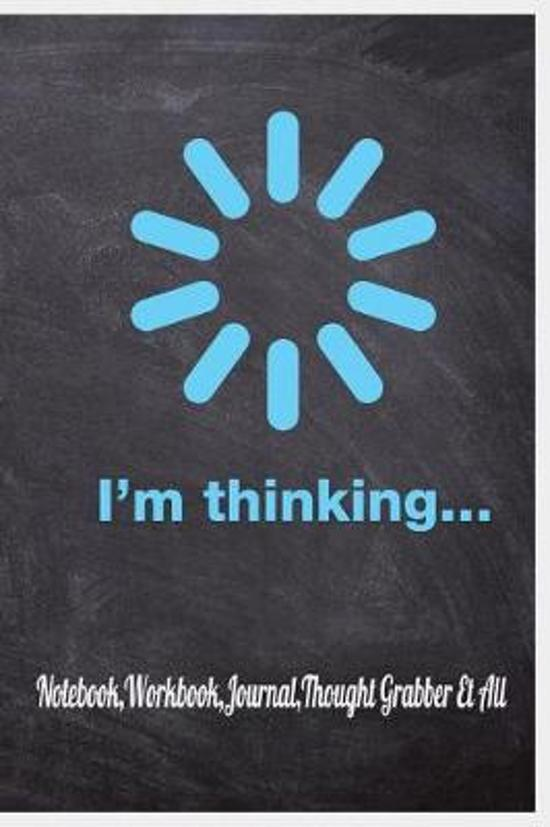 I'm Thinking...Notebook, Workbook, Journal, Thought Grabber Et All