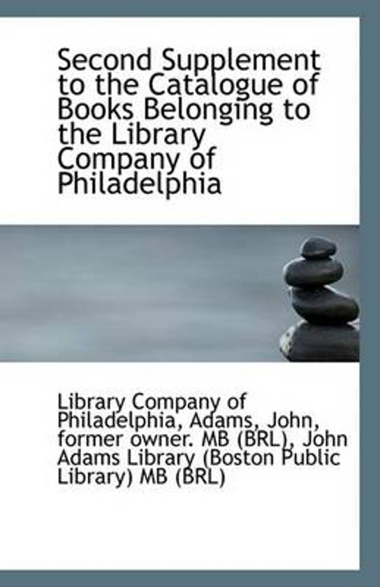 Second Supplement to the Catalogue of Books Belonging to the Library Company of Philadelphia