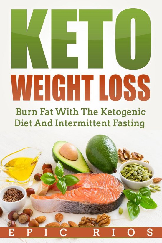 Keto Weight Loss: Burn Fat With The Ketogenic Diet And Intermittent Fasting