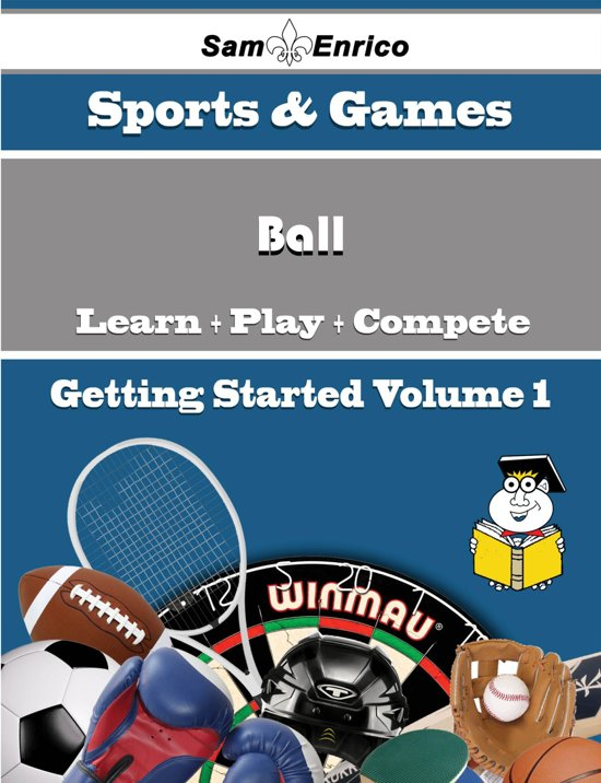 A Beginners Guide to Ball (Volume 1)