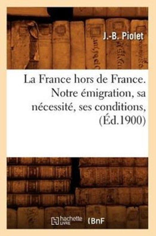 La France Hors de France. Notre migration, Sa N cessit , Ses Conditions, ( d.1900)