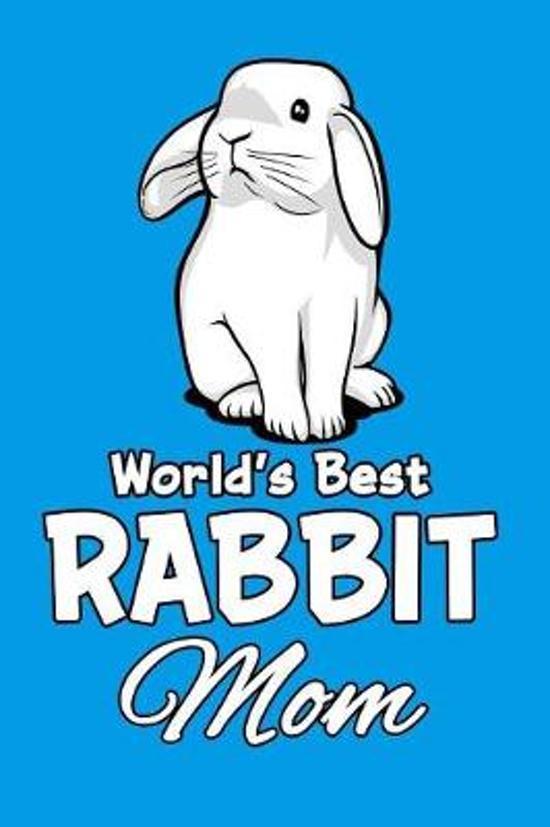 World's Best Rabbit Mom: Funny Rabbit Mom Notebook