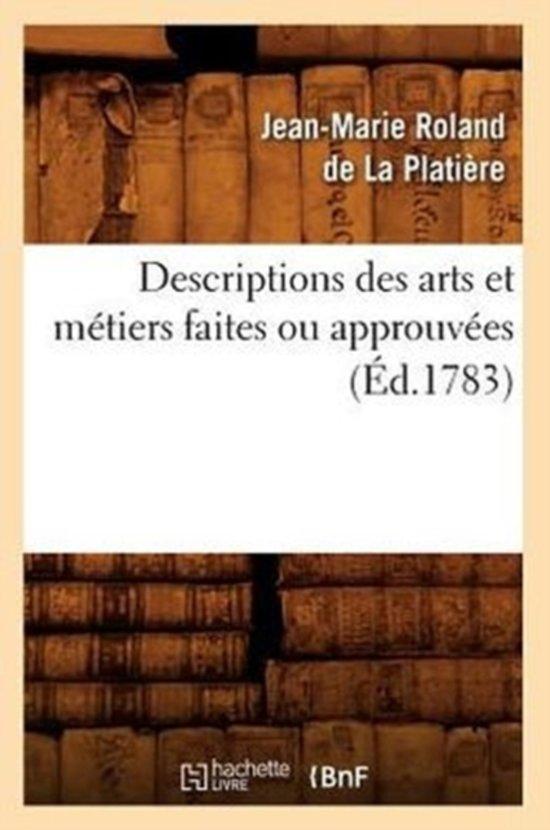 Descriptions Des Arts Et M�tiers Faites Ou Approuv�es (�d.1783)