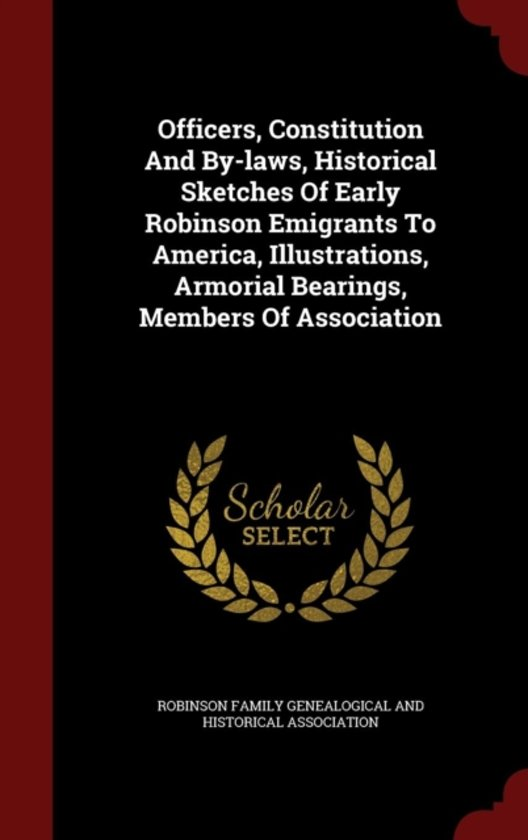 Officers, Constitution and By-Laws, Historical Sketches of Early Robinson Emigrants to America, Illustrations, Armorial Bearings, Members of Association