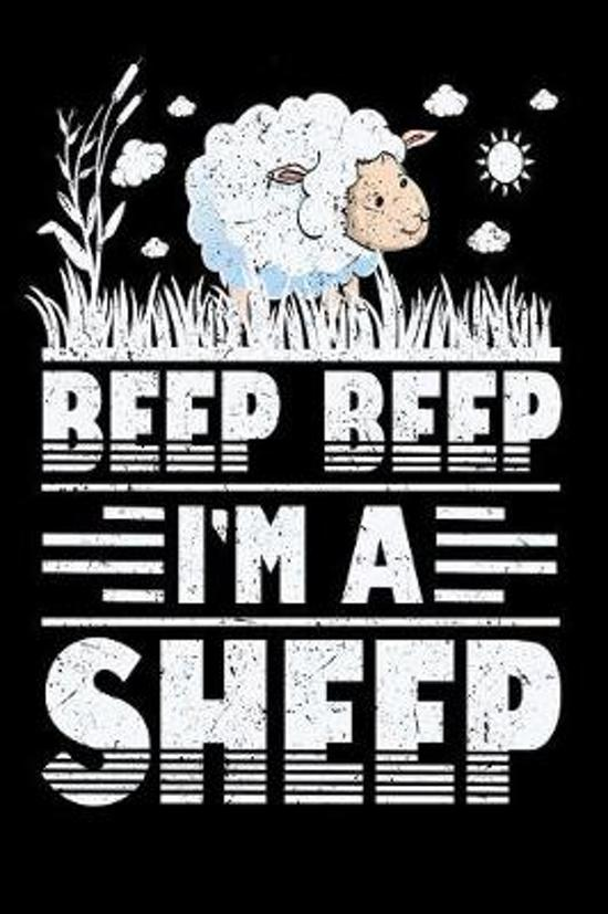 Beep Beep I'm A Sheep: Funny Sheep Lover Journal - Animal Themed Notebook - Notepad - Diary - Novelty Gift For Sheep Lovers (Blank Lined, 6''